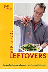 River Cottage Love Your Leftovers: Recipes for the resourceful cook Kindle Edition
