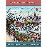 Learn German With Stories: Ferien in Frankfurt - 10 German Short Stories for Beginners (Dino lernt Deutsch 2) (German Edition