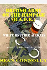 Book 3. White Knuckle Airways (British Army On The Rampage) Kindle Edition