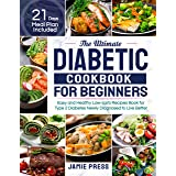 The Ultimate Diabetic Cookbook for Beginners: Easy and Healthy Low-carb Recipes Book for Type 2 Diabetes Newly Diagnosed to L