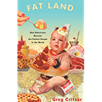 Fat Land: How Americans Became the Fattest People in the World (English Edition)