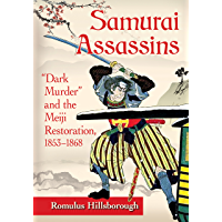 """Samurai Assassins: """"Dark Murder"""" and the Meiji Restoration, 1853-1868 (English Edition)"""