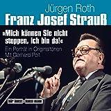 """Franz Josef Strauß:""""Mich können Sie nicht stoppen, ich bin da!"""": Ein Porträt in Originaltönen"""