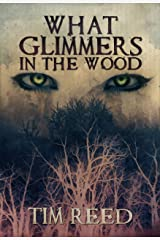 What Glimmers in the Wood Kindle Edition
