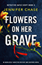 Flowers on Her Grave: An absolutely addictive mystery and suspense novel (Detective Katie Scott Book 3)