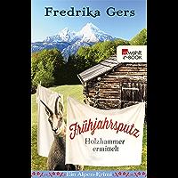 Frühjahrsputz: Ein Alpen-Krimi (Holzhammer ermittelt 4) (German Edition)