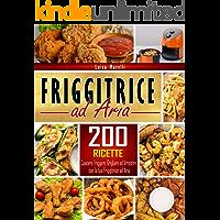 Friggitrice ad aria: 200+ Ricette sane, facili & veloci per cuocere, friggere, grigliare ed arrostire con la tua…