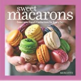 Sweet Macarons: Delectable French Confections for Every Day