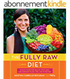 The Fully Raw Diet: 21 Days to Better Health, with Meal and Exercise Plans, Tips, and 75 Recipes (English Edition)