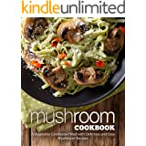 Mushroom Cookbook: A Vegetable Cookbook Filled with Delicious and Easy Mushroom Recipes