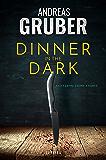 DINNER IN THE DARK: 18 Crime Storys, von Krimi-Satire bis Psycho-Thriller (Andreas Gruber Erzählbände 7)