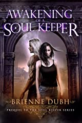 Awakening Of A Soul Keeper: Prequel To The Soul Keeper Series Kindle Edition