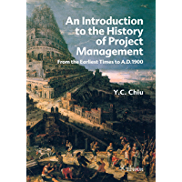 An introduction to the History of Project Management: From the Earliest Times to A.D.1900 (English Edition)