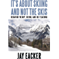 It'S About Skiing and Not the Skis: Behavior Theory, Skiing, and Ski Teaching (English Edition)