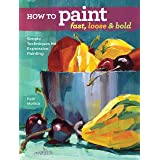 How to Paint Fast, Loose and Bold: Simple Techniques for Expressive Painting (English Edition)