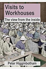 Visits to Workhouses: The view from the inside Kindle Edition