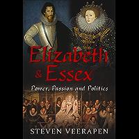 Elizabeth and Essex: Power, Passion, and Politics (English Edition)
