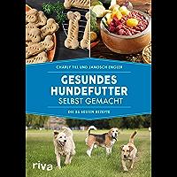 Gesundes Hundefutter selbst gemacht: Die 55 besten Rezepte (German Edition)