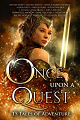 Once Upon A Quest: 15 Tales of Adventure (Once Upon Series Book 3) Kindle Edition