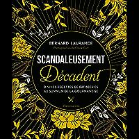 Scandaleusement Décadent: Divines recettes de pâtisserie au summum de la gourmandise (Cuisine et gastronomie)
