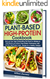 Plant-Based High-Protein Cookbook: Quick and Easy Vegan Bodybuilding Diet Book for Athletes to Build Muscles and Achieve…