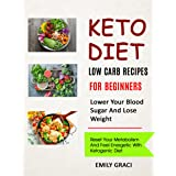 Keto Diet: Low Carb Recipes for Beginners (Lower Your Blood Sugar and Lose Weight): Reset Your Metabolism and Feel Energetic