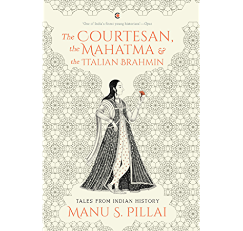 The Courtesan The Mahatma And The Italian Brahmin Tales From Indian History Ebook Pillai Manu S Amazon In Kindle Store