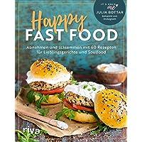 Happy Fast Food: Abnehmen und schlemmen mit 60 Rezepten für Lieblingsgerichte und Soulfood. Gewicht verlieren und halten…