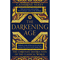 The Darkening Age: The Christian Destruction of the Classical World (English Edition)