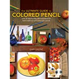 The Ultimate Guide To Colored Pencil: Over 40 step-by-step demonstrations for both traditional and watercolor pencils