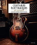 Guitares électriques de légende : Classiques, modernes, rares et anciennes