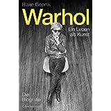 Warhol -: Ein Leben als Kunst - Die Biografie (German Edition)