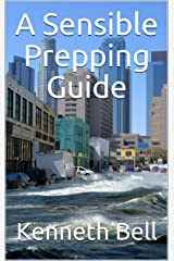A Sensible Prepping Guide Kindle Edition