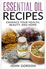 Essential Oil Recipes: Enhance Your Health, Beauty, and Home Kindle Edition