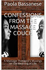 Confessions from the Massage Couch: A Massage Therapist's Musings on the Meaning of Life Kindle Edition