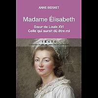 Madame Elisabeth: Sœur de Louix XVI (BIOGRAPHIES)