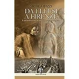 Da Eleusi a Firenze: La trasmissione di una conoscenza segreta: Dall'Era Egeo-Minoica all'ingresso degli Eleusini in clandest