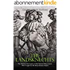 The Landsknechts: The History and Legacy of the German Mercenaries Who Fought for the Holy Roman Empire (English Edition)