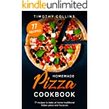 Homemade Pizza Cookbook: 77 Recipes To Bake At Home Traditional Italian Pizza And Focaccia (Homemade Bread)