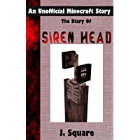The Diary Of Siren Head: An Unofficial Minecraft Horror Story