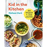 Kid in the Kitchen: 100 Recipes and Tips for Young Home Cooks: A Cookbook