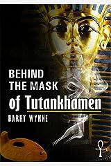 Behind the Mask of Tutankhamen Kindle Edition