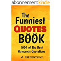 The Funniest Quotes Book: 1001 Of The Best Humourous Quotations (Quotes For Every Occasion Book 2) (English Edition)
