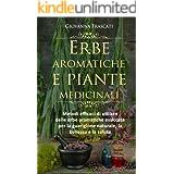 Erbe aromatiche e piante medicinali: Metodi efficaci di utilizzo delle erbe aromatiche essiccate per la guarigione naturale,