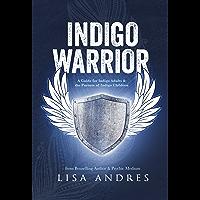 Indigo Warrior - A Guide For Indigo Adults & the Parents of Indigo Children (English Edition)