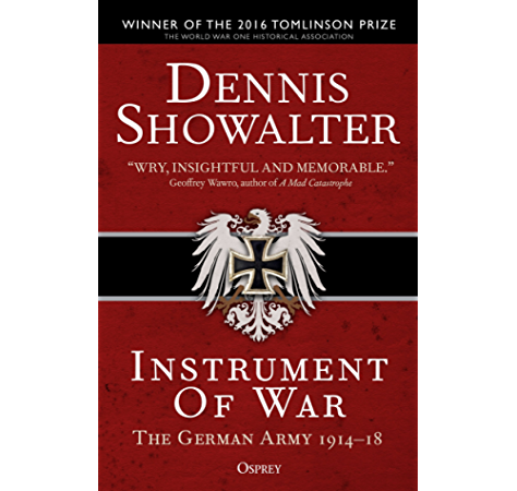 Instrument Of War The German Army 1914 18 Ebook Showalter Dennis Amazon In Kindle Store