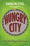Hungry City: How Food Shapes Our Lives [Lingua inglese]