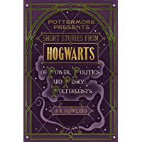 Short Stories from Hogwarts of Power, Politics and Pesky Poltergeists (Kindle Single) (Pottermore Presents Book 2…