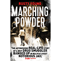 Marching Powder: A True Story of a British Drug Smuggler In a Bolivian Jail (English Edition)