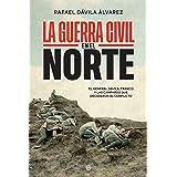 La Guerra Civil en el norte: El general Dávila, Franco y las campañas que decidieron el conflicto